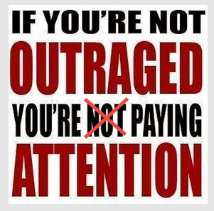 If you're not outraged, you're paying attention